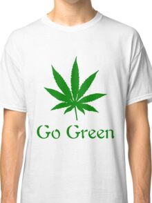 Go Green - Legalize Marijuana Classic T-Shirt