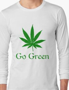 Go Green - Legalize Marijuana Long Sleeve T-Shirt