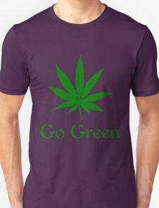 Go Green - Legalize Marijuana Unisex T-Shirt