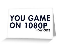 You game on 1080P. How cute (pc gaming) Greeting Card
