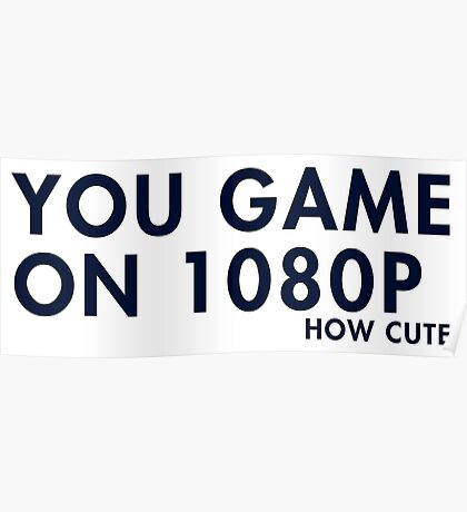 You game on 1080P. How cute (pc gaming) Poster