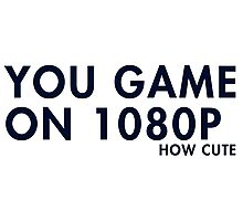 You game on 1080P. How cute (pc gaming) Photographic Print
