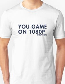 You game on 1080P. How cute (pc gaming) Unisex T-Shirt