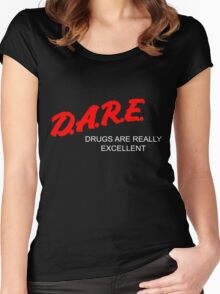 D.A.R.E. - Drugs Are Really Excellent Women's Fitted Scoop T-Shirt