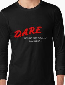 D.A.R.E. - Drugs Are Really Excellent Long Sleeve T-Shirt