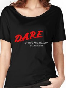 D.A.R.E. - Drugs Are Really Excellent Women's Relaxed Fit T-Shirt