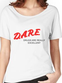 D.A.R.E. - Drugs Are Really Excellent (Alternate) Women's Relaxed Fit T-Shirt