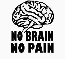 No Brain No Pain Unisex T-Shirt