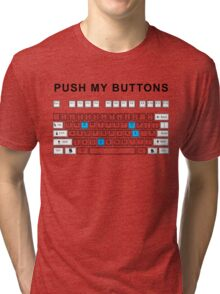 Push my buttons Tri-blend T-Shirt