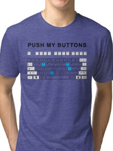 Push my buttons Tri-blend T-Shirt