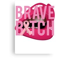 Brave Bitch Breast Cancer Fight Survive Canvas Print