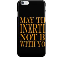 May the Inertia not be with you iPhone Case/Skin
