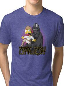Why you little Tri-blend T-Shirt