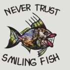Never Trust Smiling Fish by Kayleigh Walmsley