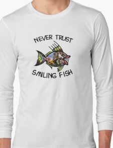 Never Trust Smiling Fish Long Sleeve T-Shirt
