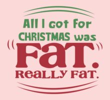 All I got for Christmas was FAT really FAT! Baby Tee