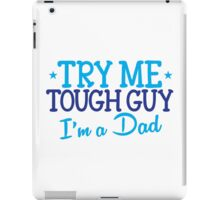 Try me TOUGH GUY I'm a DAD iPad Case/Skin