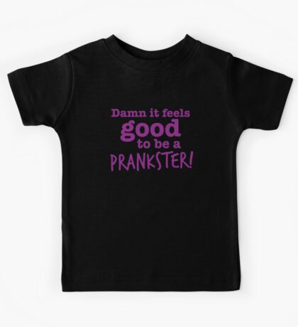 Damn it feels good to be a prankster Kids Tee