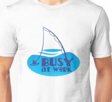BUSY AT WORK fishing hook line and sinker Unisex T-Shirt