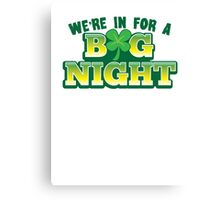 We're in for a BIG NIGHT! with Irish shamrock Canvas Print