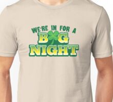 We're in for a BIG NIGHT! with Irish shamrock Unisex T-Shirt