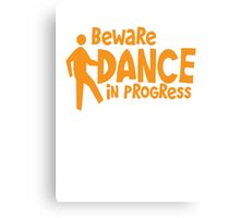 BEWARE dance in progress! cute dancing guy Canvas Print
