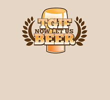 TGIF (Thank god it's FRIDAY!) now let's BEER! Unisex T-Shirt