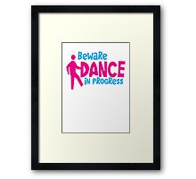 BEWARE dance in PROGRESS! Framed Print