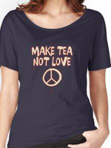 Make Tea Not Love Women's Relaxed Fit T-Shirt