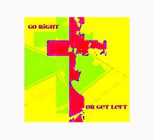 Go Right Or Get Left Unisex T-Shirt