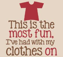 This is the most fun I've had with my CLOTHES ON t-shirt by jazzydevil