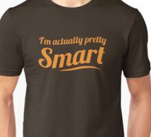 I'm actually pretty smart! Unisex T-Shirt