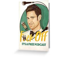 Wil Anderson - F*ck Off it's a Free Podcast (poster) Greeting Card
