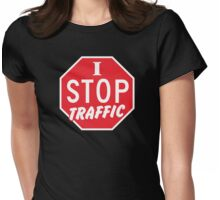I STOP TRAFFIC stop sign Womens Fitted T-Shirt