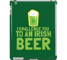I challenge you to an IRISH BEER green Ireland pint  iPad Case/Skin