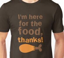 I'm here for the FOOD thanks! with chicken drumstick Unisex T-Shirt