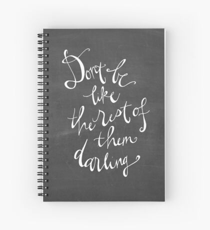 Don't be like the rest of them darling Spiral Notebook