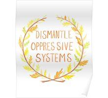 Dismantle Oppressive Systems- Variation 5 Poster