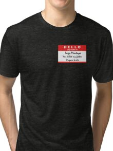 Hello, my name is Inigo Montoya Tri-blend T-Shirt