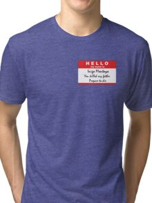 Hello, my name is Inigo Montoya Tri-blend T-Shirt