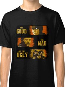 The Good, The Mad, and The Ugly Classic T-Shirt