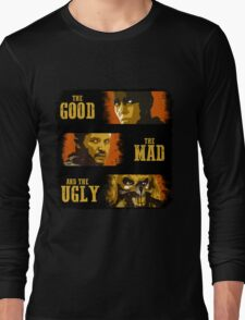 The Good, The Mad, and The Ugly Long Sleeve T-Shirt