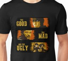 The Good, The Mad, and The Ugly Unisex T-Shirt