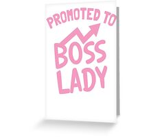 Promoted to BOSS LADY Greeting Card