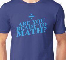 Are you ready to MATH? mathematics funny teacher design Unisex T-Shirt