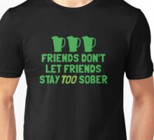 IRISH Friends don't let friends stay TOO sober with three jugs Unisex T-Shirt