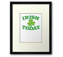 IRISH today with cute shamrock Framed Print