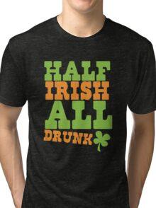 HALF Irish all DRUNK Tri-blend T-Shirt