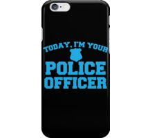 Today, I'm your police officer iPhone Case/Skin