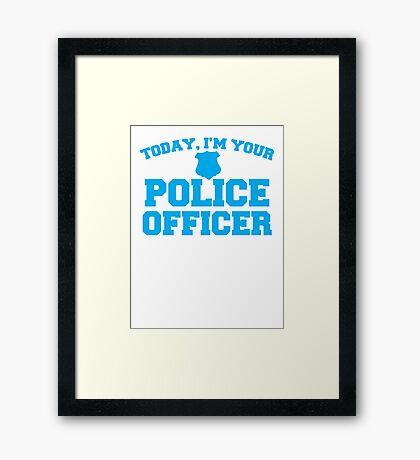 Today, I'm your police officer Framed Print